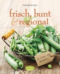 © Cover: »frisch, bunt & regional - So liebe ich Gemüse« von Konrad Geiger / Bassermann Verlag
