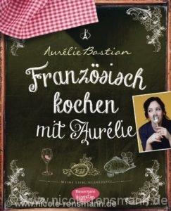 Cover: »Französisch kochen« von und mit Aurélie Bastian