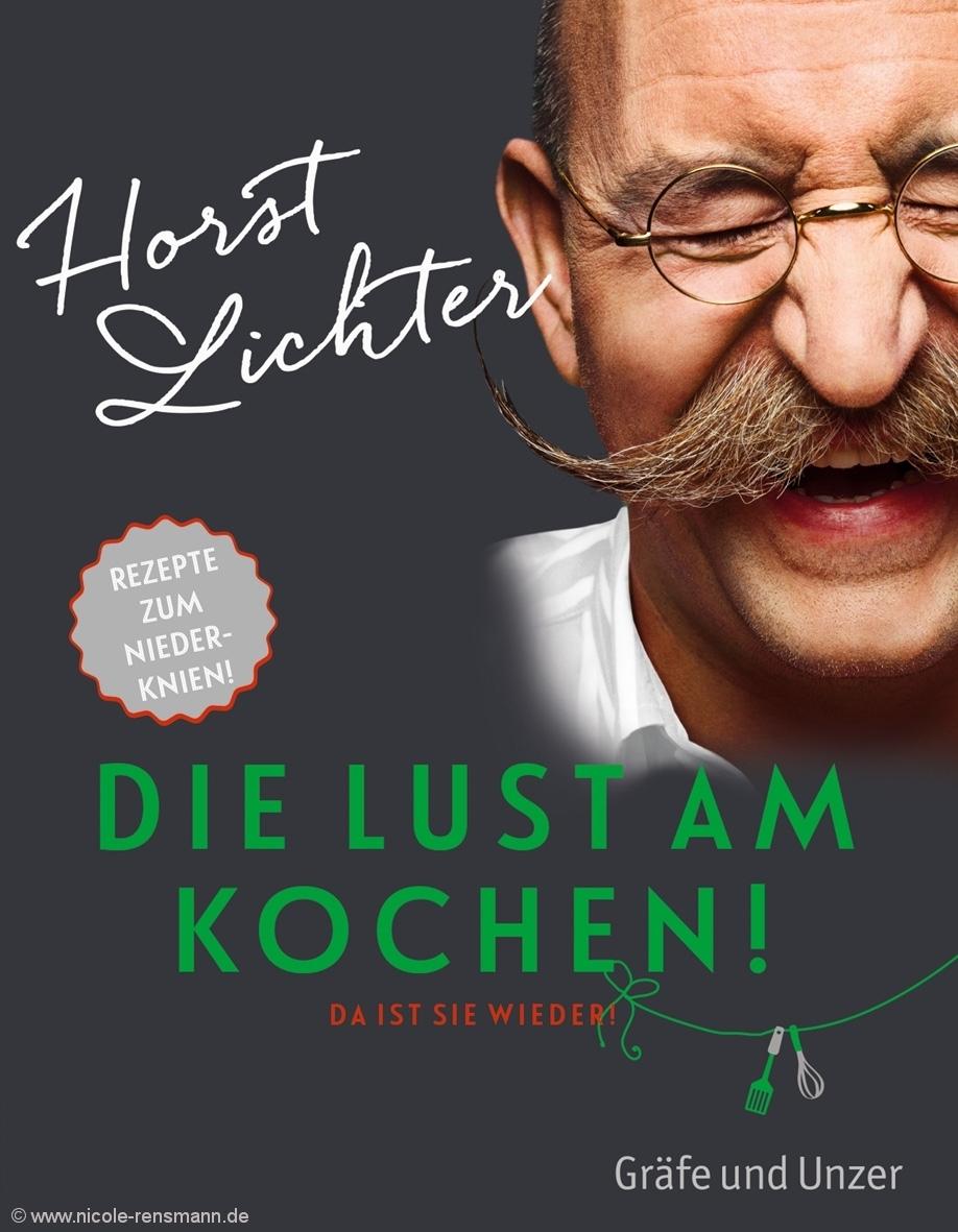 Cover: »Die Lust am Kochen« von Horst Lichter / GU-Verlag