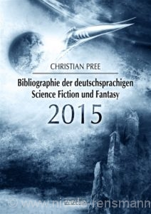 © Cover: »Bibliographie der deutschsprachigen Science Fiction und Fantasy 2015« von Christan Pree / Edition Atlantis Verlag