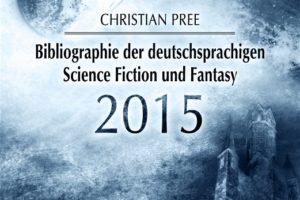 Cover: Bibliopgrahie der deutschsprachigen Science Fiction und Fantasy 2015 von Christan Pree / Edition Atlantis Verlag