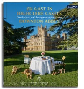 © Cover: »Zu Gast in Highclere Castle - Geschichten und Rezepte aus dem echten Downton Abbey« von Countess of Carnarvon / Callwey Verlag