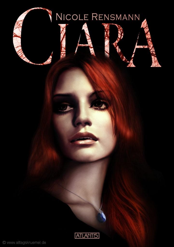 Ciara Ein phantastischer Hexen-Vampir-Roman eBook, Atlantis Verlag Juli 2011 / 2018 Cover: Timo Kümmel Erstausgabe als Taschenbuch