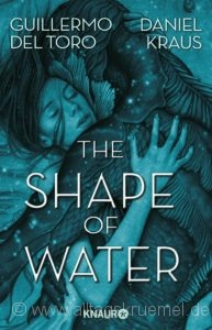 © Cover: »The Shape of water« von G. Del Torro / Daniel Kraus  / Knaur Verlag