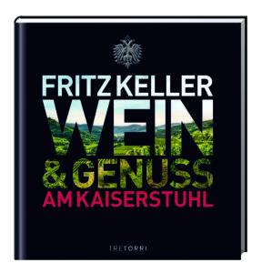 © Cover:»Fritz Keller - Wein & Genuss am Kaiserstuhl«/ TRETORRI Verlag