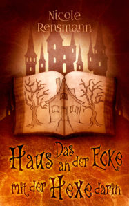 Nicole Rensmann - Das Haus an der Ecke mit der Hexe darin - Phantastischer Roman 2021